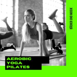 Aerobic, Yoga und Pilates Bücher und Musik